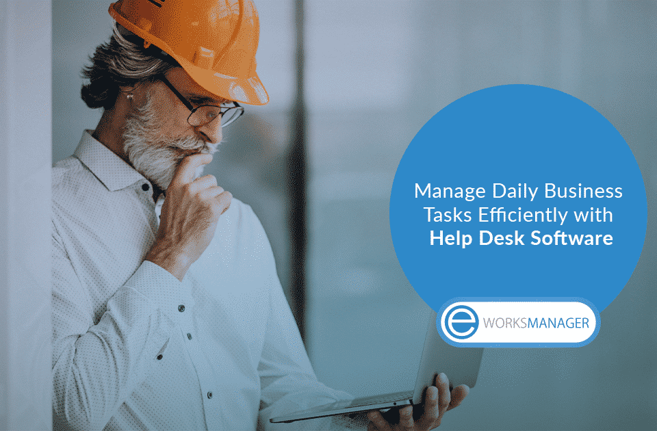 Manage Daily Business Tasks Efficiently with Help Desk Software