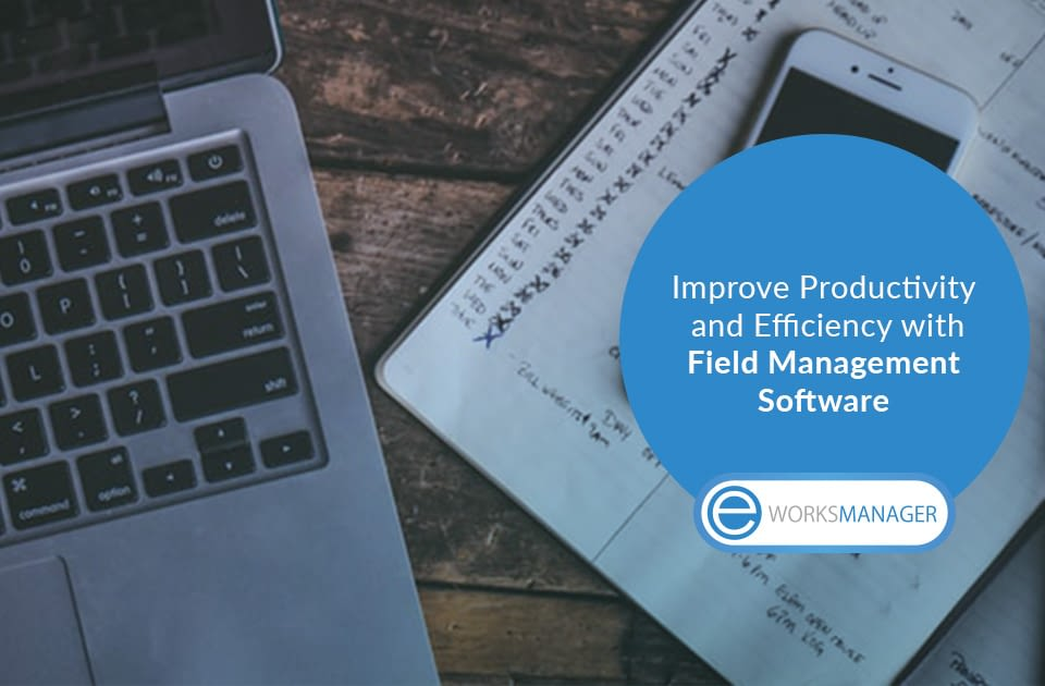 Improve Productivity and Efficiency with Field Management Software