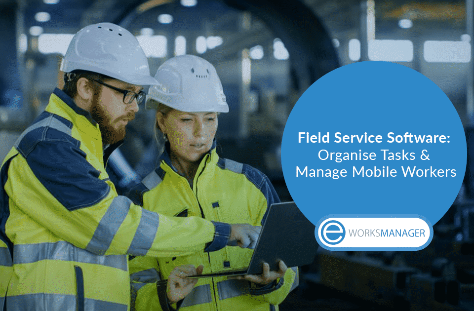Field Service Software Organise Tasks and Manage Mobile Workers